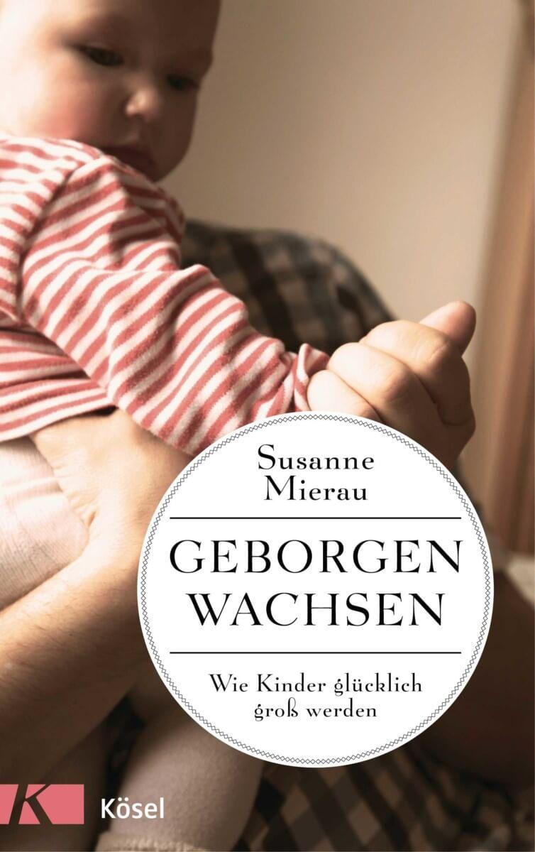 """Buchtipp: """"Geborgen wachsen"""" von Susanne Mierau"""